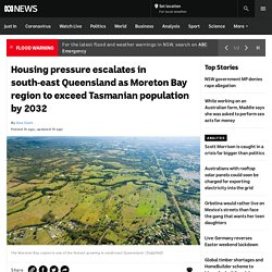 Housing pressure escalates in south-east Queensland as Moreton Bay region to exceed Tasmanian population by 2032