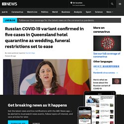 Russian COVID-19 variant confirmed in five cases in Queensland hotel quarantine as wedding, funeral restrictions set to ease
