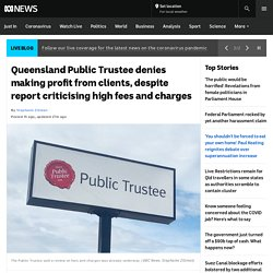 Queensland Public Trustee denies making profit from clients, despite report criticising high fees and charges
