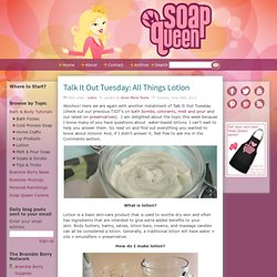 Soap QueenTalk It Out Tuesday: All Things Lotion