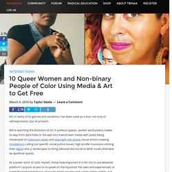 10 Queer Women and Non-binary People of Color Using Media & Art to Get Free