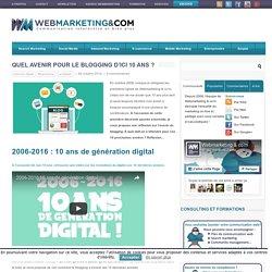 ▷ Quel avenir pour le blogging d'ici 10 ans ? #AvenirDigital #10AnsWebCom