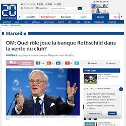 OM: Quel rôle joue la banque Rothschild dans la vente du club?