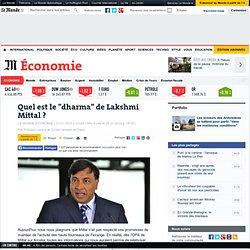 "Quel est le ""dharma"" de Lakshmi Mittal ?"