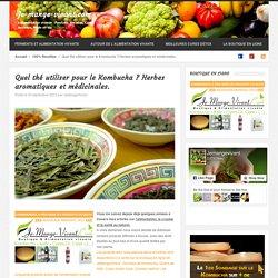 Quel thé utiliser pour le Kombucha ? Herbes aromatiques et médicinales.
