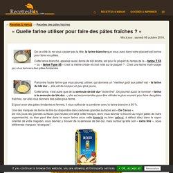 Quelle farine pour faire des pâtes fraîches ? Blanche type 55 ou de blé dur