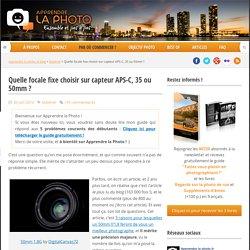 Quelle focale fixe choisir sur capteur APS-C, 35 ou 50mm?
