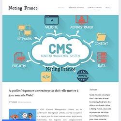 À quelle fréquence une entreprise doit-elle mettre à jour son site Web? - Neting France