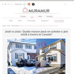 2016 vs 2020 : Quelle maison peut-on acheter pour 300 000 $ au Canada?