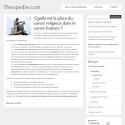 Quelle est la place du savoir religieux dans le savoir humain ? - Theopedie.com