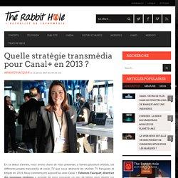 Quelle stratégie transmédia pour Canal+ en 2013 ?