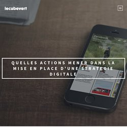 Quelles actions mener dans la mise en place d'une strategie digitale –