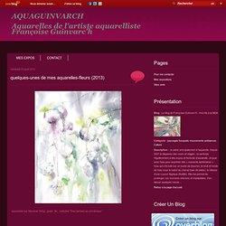 quelques-unes de mes aquarelles-fleurs (2013) - Le blog de Françoise Guinvarc'h