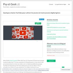 Quelques chaines YouTube pour cultiver les jeunes (et moins jeunes) digiborigènes – Psy et Geek ;-)