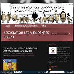 Quelques ouvrages pour expliquer l'autisme aux enfants (Livres) - Association Les Vies Denses (Tarn)
