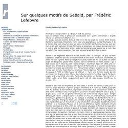 Sur quelques motifs de Sebald, par Frédéric Lefebvre
