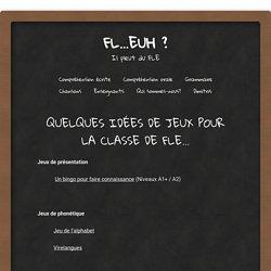 QUELQUES IDÉES DE JEUX POUR LA CLASSE DE FLE...