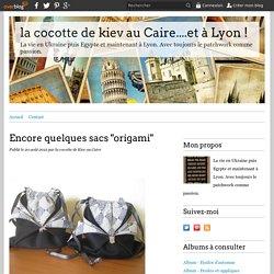"""Encore quelques sacs """"origami"""" - la cocotte de kiev au Caire....et à Lyon !"""