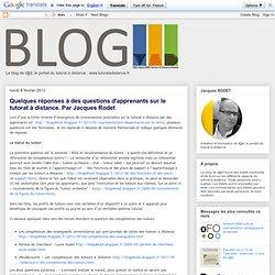 Activité 7.4 - Blog de t@d: Quelques réponses à des questions d'apprenants sur le tutorat à distance. Par Jacques Rodet