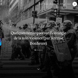 Quelques remarques sur l'idéologie de la non-violence (par Jérémie Bonheure)