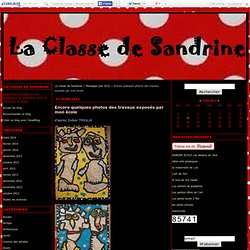 Encore quelques photos des travaux exposés par mon école - La classe de Sandrine
