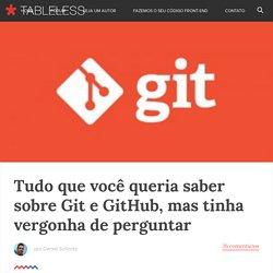 Tudo que você queria saber sobre Git e GitHub, mas tinha vergonha de perguntar