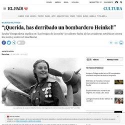 """'Las brujas de la noche': """"¡Querida, has derribado un bombardero Heinkel!"""""""