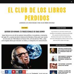 QUERIDO SER HUMANO: 25 FRASES GENIALES DE ISAAC ASIMOV - EL CLUB DE LOS LIBROS PERDIDOS