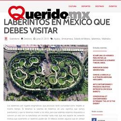 Querido.mx – Laberintos en México que debes visitar
