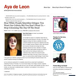 Dear White People/Queridos Gringos: You Want Our Culture But You Don't Want Us – Stop Colonizing The Day Of The Dead