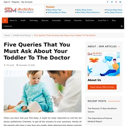 Five Queries That You Must Ask About Your Toddler To The Doctor