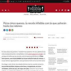 Pizza cinco quesos, la mejor receta de pizza con la que soñarán los ratones