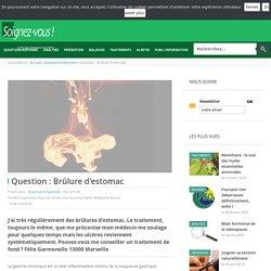 Question : Brûlure d'estomac - Soignez-vous
