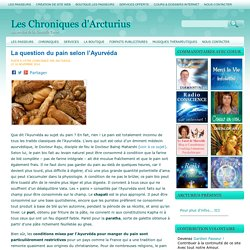 La question du pain selon l'Ayurvéda Les Chroniques d'Arcturius