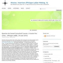 Question de Conseil Consultatif Jeunes. A toutes fins utiles… (Philippe LABBE, 29 août 2015) - Mission. Insertion (Philippe Labbe Weblog. II)