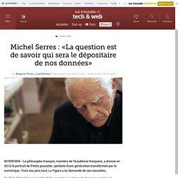 Michel Serres : «La question est de savoir qui sera le dépositaire de nos données»