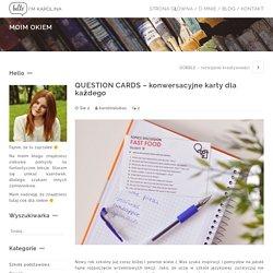 QUESTION CARDS - konwersacyjne karty dla każdego - Karolina Lubas - English Teacher