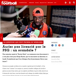 La question (qui peut fâcher) du week-end - Aurier pas licencié par le PSG : un scandale ?