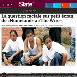 La question raciale sur petit écran, de «Homeland» à «The Wire»