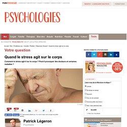 Quand le stress agit sur le corps - Question / Réponse d'expert - Psychologie
