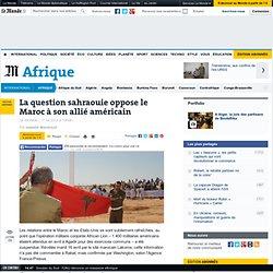La question sahraouie oppose le Maroc à son allié américain