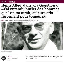 Henri Alleg, dans «La Question»: «J'ai entendu hurler des hommes que l'on torturait, et leurs cris résonnent pour toujours»
