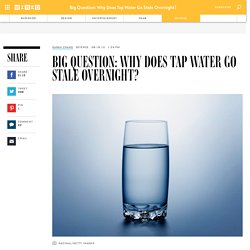 Big Question: Why Does Tap Water Go Stale Overnight?