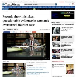 Records show mistakes, questionable evidence in woman's overturned murder case - Tulsa World: Homepage1