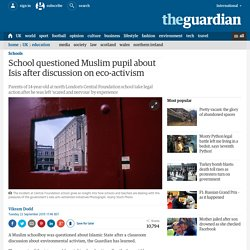 School questioned Muslim pupil about Isis after discussion on eco-activism