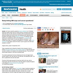 Study linking GM crops and cancer questioned - health - 19 September 2012