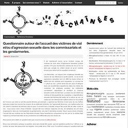 Questionnaire autour de l'accueil des victimes de viol et/ou d'agression sexuelle dans les commissariats et les gendarmeries. : Les Dé-chaînées
