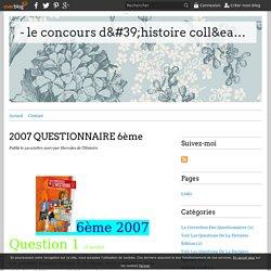 2007 QUESTIONNAIRE 6ème - - le concours d'histoire collégien