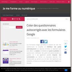Créer des questionnaires autocorrigés avec les formulaires Google