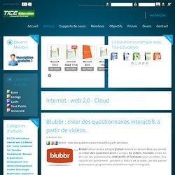 Premier portail de l'éducation numérique - Tice, TNI, supports de cours, B2i, Quizz C2i, tablettes tactiles, Ipad, Android, Smartphones - Blubbr : créer des questionnaires interactifs à partir de vidéos